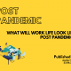 What Will Work Life Look Like Post Pandemic?